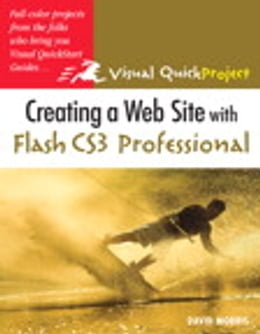Book Creating a Web Site with Flash CS3 Professional: Visual QuickProject Guide by David Morris