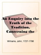 An Enquiry Into The Truth Of The Tradition, Concerning The by John