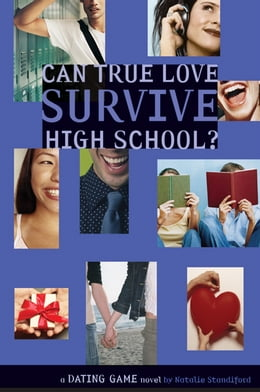 Book Dating Game #3: Can True Love Survive High School? by Natalie Standiford