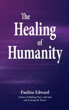 The Healing of Humanity by Pauline Edward