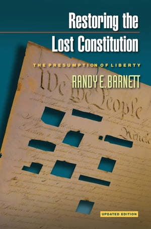 Restoring the Lost Constitution The Presumption of Liberty