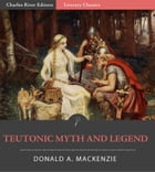 Teutonic Myth and Legend (Illustrated Edition)