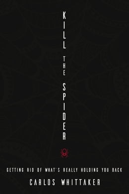 Book Kill the Spider: Getting Rid of What's Really Holding You Back by Carlos Enrique Whittaker
