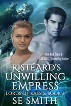Ristéard's Unwilling Empress: Lords of Kassis Book 4 by S.E. Smith
