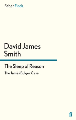 The Sleep of Reason The James Bulger Case