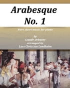Arabesque No. 1 Pure sheet music for piano by Claude Debussy arranged by Lars Christian Lundholm by Pure Sheet music