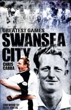 Swansea City's Greatest Games by Chris Carra