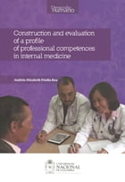 Construction and evaluation of a profile of professional competences in internal medicine by Análida Elisabeth Pinilla Roa