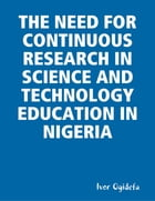 The Need for Continuous Research in Science and Technology Education by Ivor Ogidefa