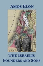 The Israelis: Founders and Sons by Amos Elon