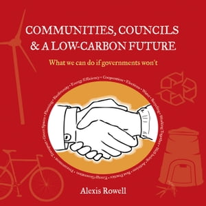 Communities,  Councils and a Low Carbon Future What We Can Do If Governments Won't