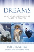 Dreams: What Your Subconscious Wants to Tell You by Rose Inserra