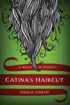 Catina's Haircut: A Novel in Stories