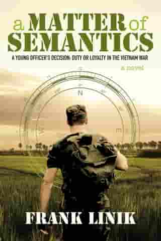 A Matter of Semantics: A Young Officer's Decision: Duty or Loyalty in the Vietnam War