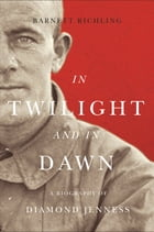 In Twilight and in Dawn: A Biography of Diamond Jenness