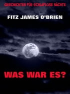 Was war es? by Fitz James O'Brien