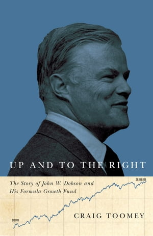 Up and to the Right: The Story of John W. Dobson and His Formula Growth Fund by Craig Toomey