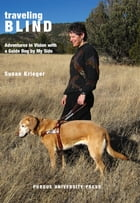 Traveling Blind: Adventures in Vision with a Guide Dog by My Side by Susan Krieger