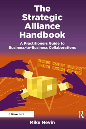 The Strategic Alliance Handbook A Practitioners Guide to Business-to-Business Collaborations