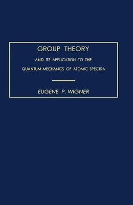 Book Group Theory: And its Application to the Quantum Mechanics of Atomic Spectra by Wigner, Eugene