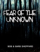 Fear of the Unknown by Bob & Barb Sheppard