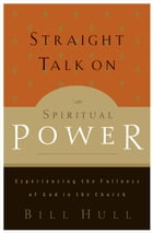 Straight Talk on Spiritual Power: Experiencing the Fullness of God in the Church