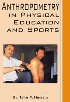 Anthropometry in Physical Education and Sports: 100% Pure Adrenaline by Dr. Tahir P. Hussain