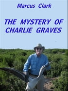 The Mystery of Charlie Graves by Marcus Clark
