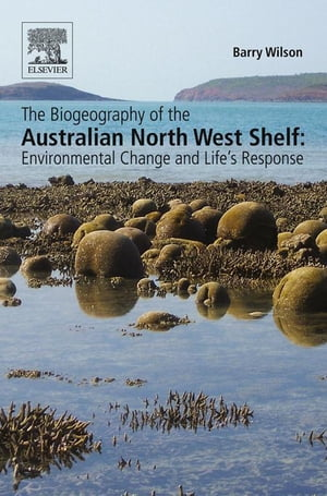The Biogeography of the Australian North West Shelf Environmental Change and Life's Response