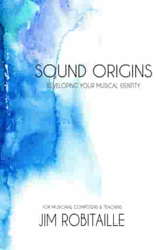 Sound Origins: Developing Your Musical Identity by Jim Robitaille