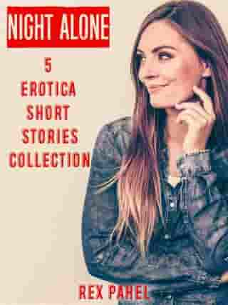 Night Alone: 5 Erotica Short Stories Collection