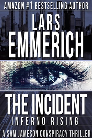 THE INCIDENT: Inferno Rising Book One of THE INCIDENT Trilogy: A Sam Jameson Espionage & Suspense Thriller