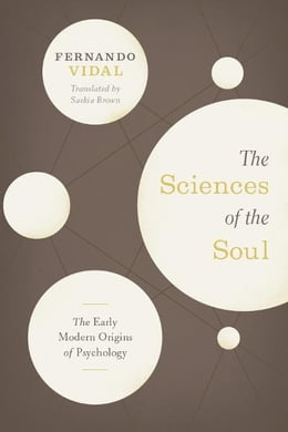 Book The Sciences of the Soul: The Early Modern Origins of Psychology by Fernando Vidal