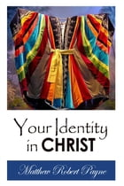 Your Identity In Christ by Matthew Robert Payne
