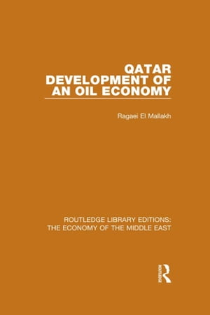 Qatar (RLE Economy of Middle East) Development of an Oil Economy