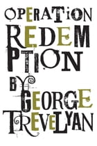 Operation Redemption by George Trevelyan