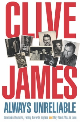 Book Always Unreliable: Memoirs by Clive James