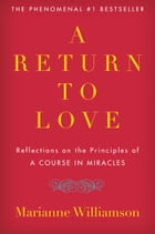 A Return to Love: Reflections on the Principles of A Course in Miracles by Marianne Williamson