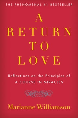 Book A Return to Love: Reflections on the Principles of A Course in Miracles by Marianne Williamson