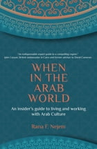 When in the Arab World: An insider's guide to living and working with Arab culture by Rana Nejem