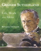 Graham Sutherland: Life, Work and Ideas by Rosalind Thuillier