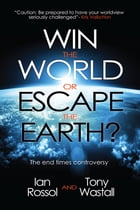 Win The World Or Escape the Earth: The end times controversy by Ian Rossol & Tony Wastall