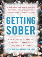 Getting Sober: A Practical Guide to Making It Through the First 30 Days