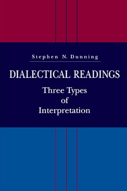 Book Dialectical Readings: Three Types of Interpretations by Stephen  N. Dunning
