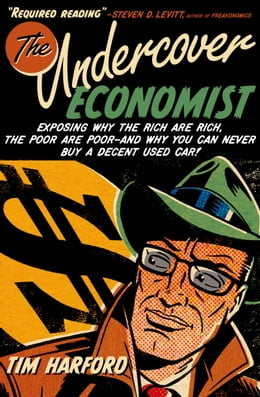Book The Undercover Economist:Exposing Why the Rich Are Rich, the Poor Are Poor--and Why You Can Never… by Tim Harford