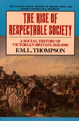 Book The Rise of Respectable Society: A Social History of Victorian Britain by F. M. L. Thompson