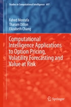 Computational Intelligence Applications to Option Pricing, Volatility Forecasting and Value at Risk by Fahed Mostafa