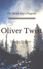 Oliver Twist (Annotated & Illustrated): The Parish Boy's Progress by Charles Dickens