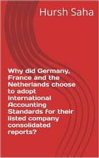 Why did Germany, France and the Netherlands choose to adopt International Accounting Standards for their listed company consolidated reports? (Germany by Hursh Saha