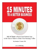15 Minutes to a Better Business: 101 Actions to Boost Your Bottom Line by Rosalyn Cronin